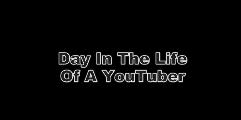 Day In The Life Of A Youtuber
